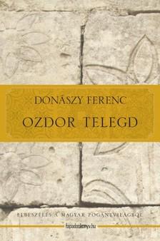 Donászy Ferenc - Ozdor Telegd - Elbeszélés a magyar pogányvilágból [eKönyv: epub, mobi]