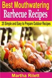 Rilett Martha - Best Mouthwatering Barbecue Recipes - 25 Simple and Easy to Prepare Outdoor Recipes [eKönyv: epub,  mobi]