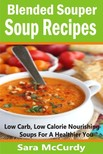 McCurdy Sara - Blended Souper Soup Recipes - Low Carb,  Low Calorie Nourishing Soups for a Healthier You [eKönyv: epub,  mobi]