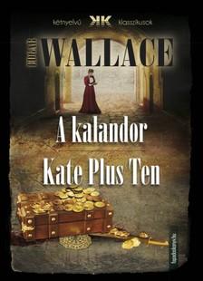 Edgar Wallace - A kalandor - Kate Plus Ten [eKönyv: epub, mobi]