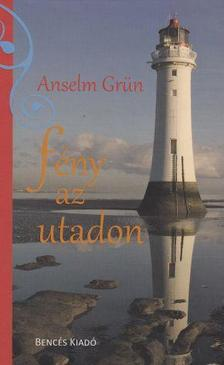 Grün, Anselm - FÉNY AZ UTADON