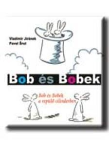 JIR�NEK, VLADIMIR-SRUT, PAVEL - Bob �s Bobek a rep�l� cilinderben - KEM�NY BOR�T�S