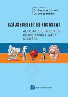 Barabás József (szerk.), Orosz Mihály (szerk.) - Szájsebészet és fogászat - Általános orvosok és orvostanhallgatók számára