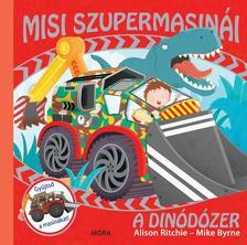 RITCHIE, ALISON-BYRNE, MIKE - Misi szupermasinái - A dinódózer #