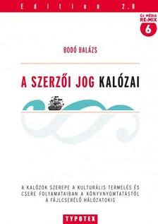 Bodó Balázs - A szerzői jog kalózai [eKönyv: pdf]