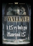 Edgar Wallace - A 127-es bolyg� - Planetoid 127 [eK�nyv: epub, mobi]