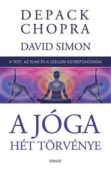 Deepak Chopra - A jóga hét törvénye-A test, az elme és a szellem egybefonódása