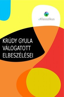 KR�DY GYULA - Kr�dy Gyula v�logatott elbesz�l�sei [eK�nyv: epub, mobi]