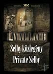 Edgar Wallace - Selby közlegény - Private Selby [eKönyv: epub,  mobi]