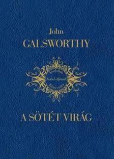 John Galsworthy - A sötét virág