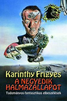 Karinthy Frigyes - A negyedik halmazállapot - Tudományos-fantasztikus elbeszélések
