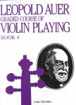 AUER, LEOPOLD - GRADED COURSE OF VIOLIN PLAYING BOOK 4,  ELEMENTARY GRADE,  CONT.