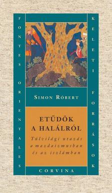 Simon Róbert - Etűdök a halálról. Túlvilági utazás a mazdaizmusban és az iszlámban