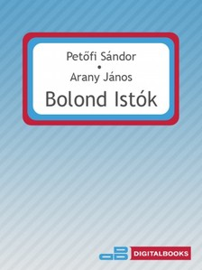 PETŐFI SÁNDOR ARANY JÁNOS - Bolond Istók [eKönyv: epub, mobi]