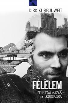 Dirk Kurbjuweit - Félelem - Felhatalmazás gyilkosságra [eKönyv: epub, mobi]