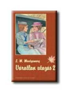 MONTGOMERY, L.M. - Váratlan utazás 2. - KEMÉNY BORÍTÓS
