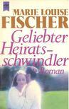 Fischer, Marie Louise - Geliebter Heiratsschwindler [antikvár]