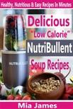 James Mia - Delicious Low Calorie NutriBullet Soup Recipes - Healthy,  Nutritious & Easy Recipes In Minutes [eKönyv: epub,  mobi]