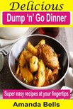 Bells Amanda - Delicious Dump 'N' Go Dinner - Super Easy Recipes At Your Fingertips [eKönyv: epub,  mobi]