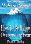 Angel Helena - How To Be Happy: Overcoming Fear (Positive Thinking Book) [eKönyv: epub,  mobi]