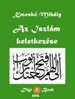 Kmosk� Mih�ly - Az Iszl�m keletkez�se [eK�nyv: epub,  mobi]