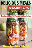 Worthland Roselyn - Delicious Meals In Mason Jars - Simple And Easy To Prepare Recipes In Jars [eKönyv: epub,  mobi]