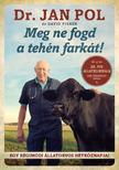 POL, JAN  - Meg ne fogd a tehén farkát! #