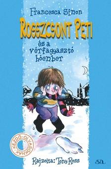 Francesca Simon-Tony Ross - Rosszcsont Peti és a vérfagyasztó hóember