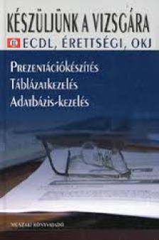GUB�N M.-KINCZEL F.-SZAB� ZS. - K�SZ�LJ�NK A VIZSG�RA II. - ECDL, �RETTS�GI, OKJ