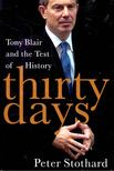 STOTHARD, PETER - Thirty Days - Tony Blair and the Test of History [antikvár]
