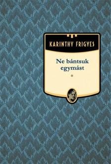Karinthy Frigyes - Ne bántsuk egymást [eKönyv: epub, mobi]