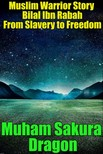 Dragon Muham Sakura - Muslim Warrior Story Bilal Ibn Rabah From Slavery to Freedom [eK�nyv: epub,  mobi]