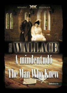 Edgar Wallace - A mindentudó - The Man Who Knew [eKönyv: epub, mobi]