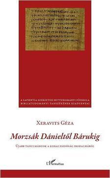 Xeravits Géza - MORZSÁK DÁNIELTŐL BÁRUKIG -ÚJABB TANULMÁNYOK A KORAI ZSIDÓSÁG IRODALMÁBÓL