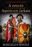 Marcellus Mih�ly - A veter�n - Aquincum farkasa [eK�nyv: epub, mobi]