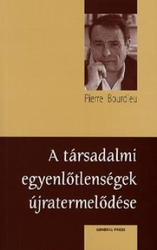 Pierre Bourdieu - A t�rsadalmi egyenl�tlens�gek �jratermel�d�se # ***