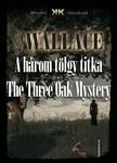 Edgar Wallace - A h�rom t�lgy titka - The Three Oak Mystery [eK�nyv: epub,  mobi]