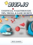 Games HSE - Diep.io Unofficial Walkthroughs Tips,  Tricks,  & Game Secrets [eK�nyv: epub,  mobi]