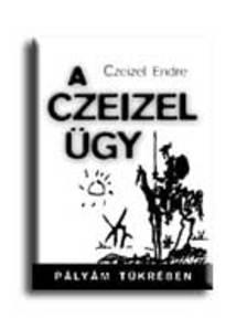 Czeizel Endre - A CZEIZEL ÜGY - PÁLYÁM TÜKRÉBEN