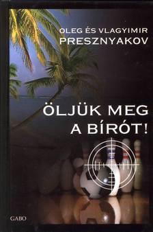 PRESZNYAKOV, OLEG �S VLADIMIR - �LJ�K MEG A BIR�T!