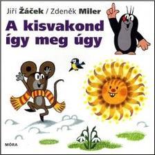 Zdenek Miler - Jiri Zacek - A kisvakond �gy meg �gy