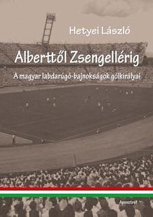 Hetyei L�szl� - ALBERTT�L ZSENGELL�RIG - A MAGYAR LABDAR�G�-BAJNOKS�GOK G�LKIR�LYAI