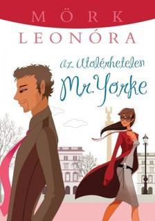 Mörk Leonóra - Az utolérhetetlen Mr. Yorke [eKönyv: epub, mobi]