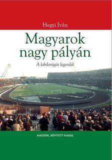 Hegyi Iv�n - Magyarok nagy p�ly�n 2. b�v�tett kiad�s