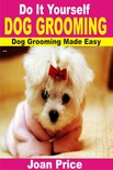 Price Joan - Do It Yourself Dog Grooming - Dog Grooming Made Easy [eKönyv: epub,  mobi]