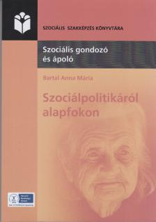 BARTAL ANNA M�RIA - SZOCI�LPOLITIK�R�L ALAPFOKON