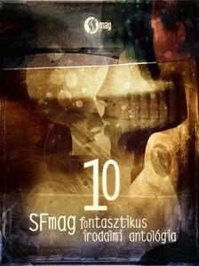 Csilla (szerk.) Kleinheincz - 10 - SFmag fantasztikus irodalmi antológia [eKönyv: epub, mobi]