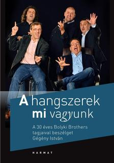 GÉGÉNY ISTVÁN - A hangszerek mi vagyunk - A 30 éves Bolyki Brothers tagjaival beszélget Gégény István