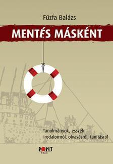 F�zfa Bal�zs - Ment�s m�sk�nt. Tanulm�nyok, essz�k irodalomr�l, olvas�sr�l, tan�t�sr�l