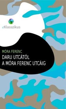 M�RA FERENC - Daru utc�t�l a M�ra Ferenc utc�ig [eK�nyv: epub, mobi]